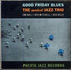 JIM HALL The Modest Jazz Trio : Good Friday Blues album cover
