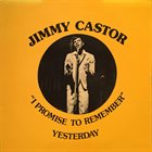 JIMMY CASTOR I Promise To Remember Yesterday album cover