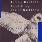 JIMMY GIUFFRE Fly Away Little Bird (with Paul Bley, Steve Swallow) album cover