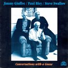 JIMMY GIUFFRE Jimmy Giuffre / Paul Bley / Steve Swallow : Conversations With A Goose album cover