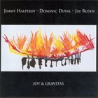 JIMMY HALPERIN Jimmy Halperin - Dominic Duval - Jay Rosen  : Joy & Gravitas album cover