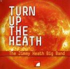JIMMY HEATH The Jimmy Heath Big Band : Turn Up The Heath album cover