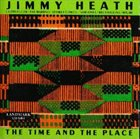 JIMMY HEATH The Time & The Place album cover