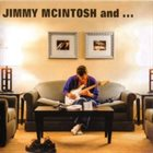 JIMMY MCINTOSH Jimmy McIntosh And... (feat. Ronnie Wood, John Scofield & Mike Stern) album cover