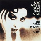 JIMMY RUSHING The Jimmy Rushing All Stars: Who Was It Sang That Song? album cover