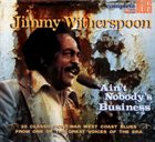 JIMMY WITHERSPOON Ain't Nobody's Business album cover
