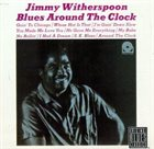 JIMMY WITHERSPOON Blues Around The Clock album cover