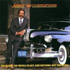 JIMMY WITHERSPOON The Blues, The Whole Blues & Nothing But the Blues album cover