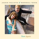 JOANIE PALLATTO Joanie Pallatto & Marshall Vente : Two Again album cover