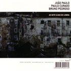 JOÃO PAULO (JOÃO PAULO ESTEVES DA SILVA) João Paulo / Paulo Curado / Bruno Pedroso : As Sete Ilhas De Lisboa album cover