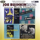JOE BUSHKIN Joe Bushkin Feat Buck Clayton: Three Classic Albums Plus (After Hours / Piano Moods / Brad Gowans And His New York Nine) album cover