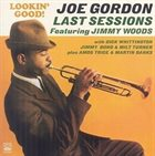 JOE GORDON Joe Gordon Last Sessions : Lookin' Good! album cover