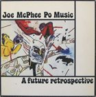 JOE MCPHEE A Future Retrospective album cover