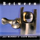 JOE MCPHEE Between (with Sato Makoto) album cover