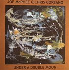 JOE MCPHEE Joe McPhee & Chris Corsano : Under A Double Moon album cover