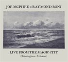 JOE MCPHEE Joe McPhee & Raymond Boni ‎: Live From The Magic City (Birmingham, Alabama) album cover