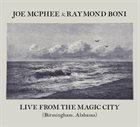 JOE MCPHEE Joe McPhee & Raymond Boni : Live From The Magic City (Birmingham, Alabama) album cover