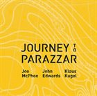 JOE MCPHEE Joe McPhee / John Edwards / Klaus Kugel : Journey to Parazzar album cover