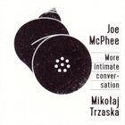 JOE MCPHEE Joe McPhee  /Mikołaj Trzaska : More Intimate Conversation album cover