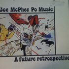 JOE MCPHEE Joe McPhee Po Music : A Future Retrospective album cover