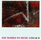 JOE MCPHEE Joe McPhee PO Music : Linear B album cover