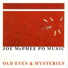 JOE MCPHEE Joe McPhee Po Music : Old Eyes & Mysteries album cover