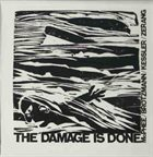 JOE MCPHEE McPhee* / Brötzmann / Kessler / Zerang : The Damage Is Done album cover
