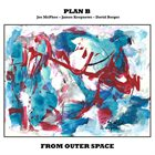 JOE MCPHEE Plan B (Joe Mcphee / James Keepnews / David Berger) : From Outer Space album cover