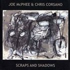 JOE MCPHEE Scraps and Shadows (with Chris Corsano) album cover
