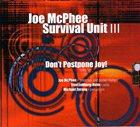 JOE MCPHEE SURVIVAL UNIT (II & III) Joe McPhee Survival Unit III : Don't Postpone Joy! album cover