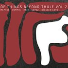 JOE MCPHEE McPhee / Rempis / Reid / Lopez / Nilssen-Love : Of Things Beyond Thule Vol. 2 album cover