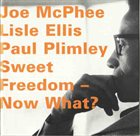 JOE MCPHEE Sweet Freedom - Now What? (with Lisle Ellis / Paul Plimley) album cover