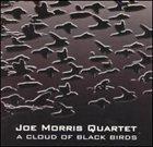 JOE MORRIS A Cloud Of Black Birds album cover