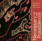 JOE MORRIS The Necessary And The Possible (with Simon H. Fell / Alex Ward) album cover