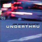 JOE MORRIS Underthru album cover