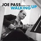 JOE PASS Joe Pass Quartet & Septet : Walking Up - Early Recordings album cover