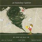 JOE ROSENBERG Joe Rosenberg Quartet : Do What We Must Do album cover
