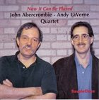 JOHN ABERCROMBIE John Abercrombie - Andy LaVerne Quartet : Now It Can Be Played album cover