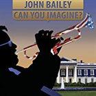 JOHN BAILEY Can You Imagine album cover