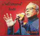 JOHN BOUTTÉ A Well Tempered Boutte album cover