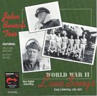 JOHN BUNCH John Bunch Trio Featuring Michael Moore, Butch Miles ‎: World War II Love Songs album cover
