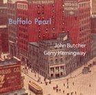 JOHN BUTCHER Buffalo Pearl (with  Gerry Hemingway) album cover