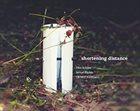JOHN BUTCHER Butcher, John / Leonel Kaplan / Christof Kurzmann : Shortening Distance album cover