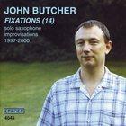 JOHN BUTCHER Fixations (14) - Solo Saxophone Improvisations 1997 - 2000 album cover