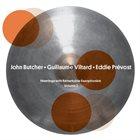 JOHN BUTCHER John Butcher • Guillaume Viltard • Eddie Prévost : Meetings With Remarkable Saxophonists - Volume 2 album cover