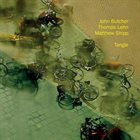 JOHN BUTCHER John Butcher, Thomas Lehn, Matthew Shipp : Tangle album cover
