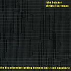 JOHN BUTCHER The Big Misunderstanding Between Hertz And MegaHertz (with Christof Kurzmann) album cover