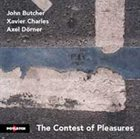 JOHN BUTCHER The Contest Of Pleasures (with Xavier Charles / Axel Dörner) album cover