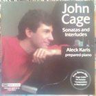 JOHN CAGE John Cage - Aleck Karis : Sonatas And Interludes album cover