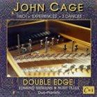 JOHN CAGE John Cage, Double Edge : Two2, Experiences, 3 Dances album cover